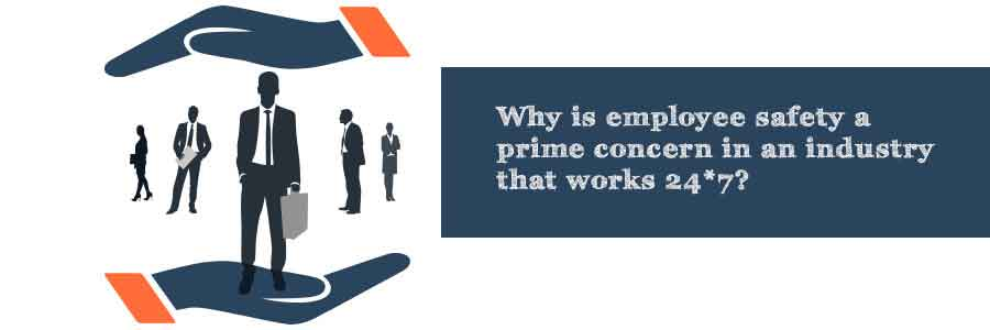 Why is employee safety a prime concern in an industry that works 24x7?